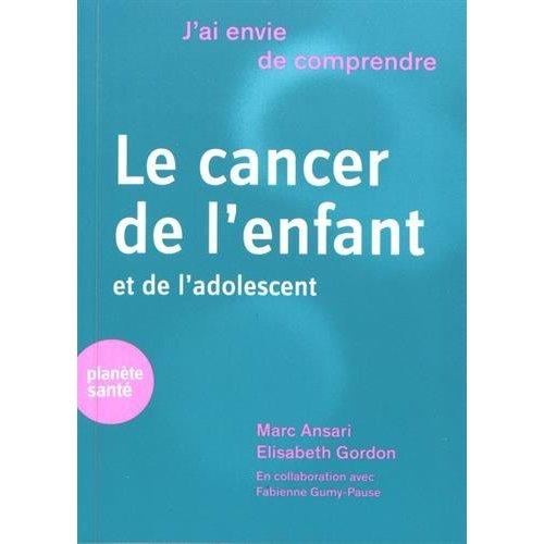 J AI ENVIE DE COMPRENDRE LE CANCER DE L ENFANT ET DE L ADOLESCENT