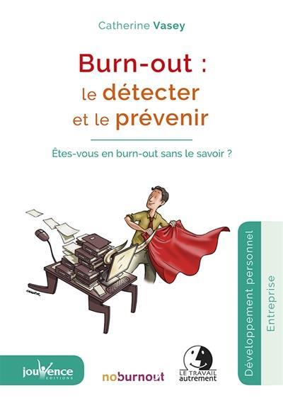BURN-OUT LE DETECTER ET LE PREVENIR
