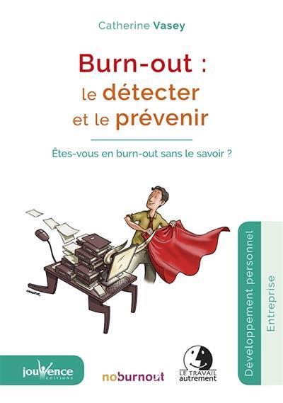 BURN-OUT LE DETECTER ET LE PREVENIR