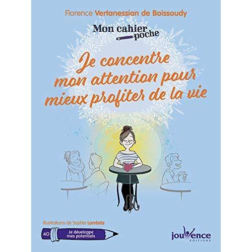 CAHIER POCHE : JE CONCENTRE MON ATTENTION POUR MIEUX PROFITER DE LA VIE (MON)