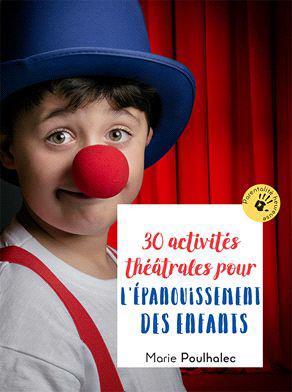30 ACTIVITES THEATRALES POUR L'EPANOUISSEMENT DES ENFANTS