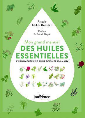 GRAND MANUEL DES HUILES ESSENTIELLES (MON)