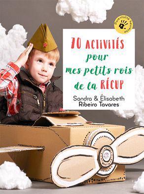 60 ACTIVITES POUR MES PETITS ROIS DE LA RECUP