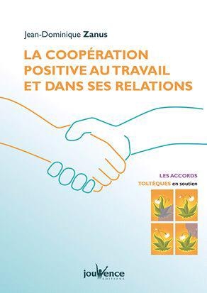 COOPERATION POSITIVE AU TRAVAIL ET DANS VOS RELATIONS (LA)