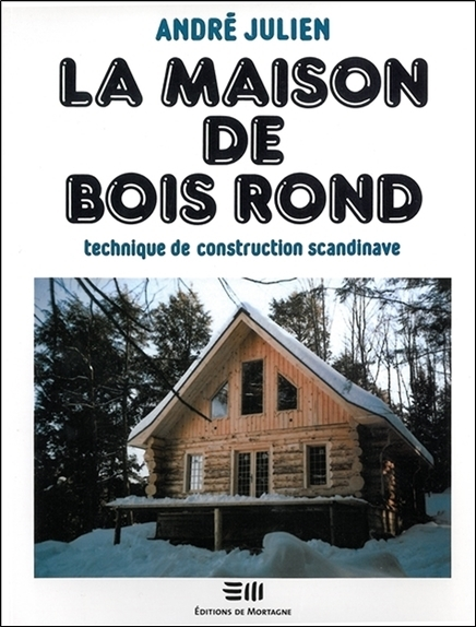 LA MAISON DE BOIS ROND - TECHNIQUE DE CONSTRUCTION SCANDINAVE