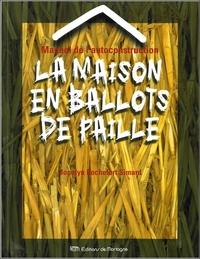 MANUEL DE L'AUTOCONSTRUCTION - LA MAISON EN BALLOTS DE PAILLE