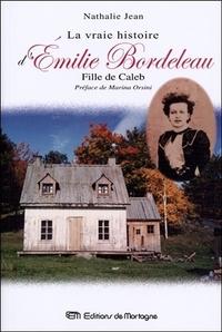 LA VRAIE HISTOIRE D'EMILIE BORDELEAU - FILLE DE CALEB