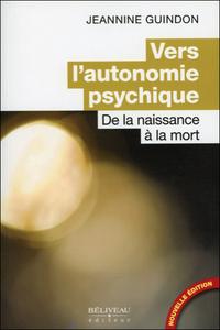 VERS L'AUTONOMIE PSYCHIQUE - DE LA NAISSANCE A LA MORT