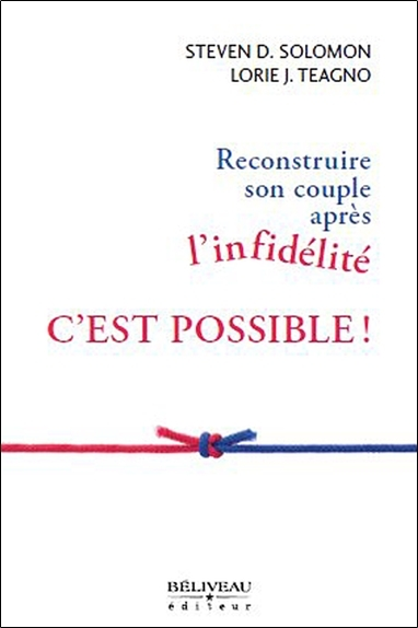 RECONSTRUIRE SON COUPLE APRES L'INFIDELITE C'EST POSSIBLE !
