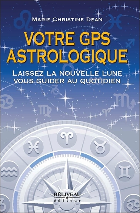 VOTRE GPS ASTROLOGIQUE - LAISSEZ LA NOUVELLE LUNE VOUS GUIDER AU QUOTIDIEN