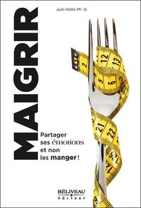 MAIGRIR - PARTAGER SES EMOTIONS ET NON LES MANGER !