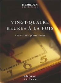 VINGT-QUATRE HEURES A LA FOIS - MEDITATIONS QUOTIDIENNES