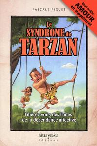 LE SYNDROME DE TARZAN - LIBEREZ-VOUS DES LIANES DE LA DEPENDANCE AFFECTIVE