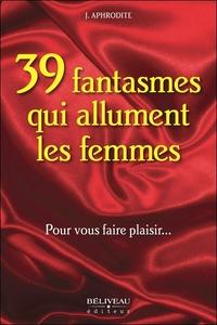 36 FANTASMES QUI ALLUMENT LES FEMMES - POUR VOUS FAIRE PLAISIR...