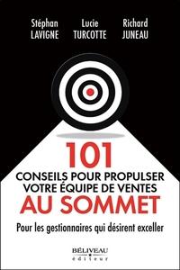 101 CONSEILS POUR PROPULSER VOTRE EQUIPE DE VENTES AU SOMMET - POUR LES GESTIONNAIRES QUI DESIRENT E