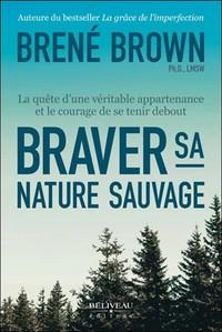 BRAVER SA NATURE SAUVAGE - LA QUETE D'UNE VERITABLE APPARTENANCE ET LE COURAGE DE SE TENIR DEBOUT