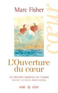 L'OUVERTURE DU COEUR - LES PRINCIPES SPIRITUELS DE L'AMOUR