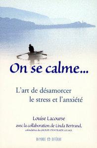 ON SE CALME - L'ART DE DESAMORCER LE STRESS ET L'ANXIETE