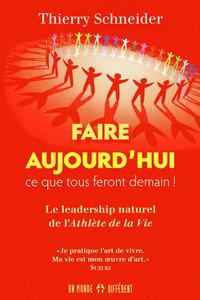 FAIRE AUJOURD'HUI CE QUE TOUS FERONT DEMAIN - LE LEADERSHIP NATUREL DE L'ATHLETE DE LA VIE