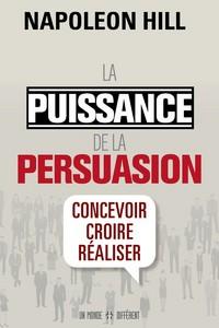 LA PUISSANCE DE LA PERSUASION (EDITION REVUE)