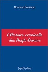 HISTOIRE CRIMINELLE DES ANGLO-SAXONS