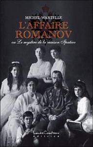 AFFAIRE ROMANOV OU LE MYSTERE DE LA MAISON IPATIEV