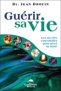 GUERIR SA VIE - LES 6 CLES ESSENTIELLES GERER SANTE