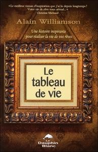 LE TABLEAU DE VIE - UNE HISTOIRE INSPIRANTE POUR REALISER LA VIE DE VOS REVES
