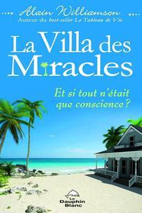 LA VILLA DES MIRACLES - ET SI TOUT N'ETAIT QUE CONSCIENCE ?