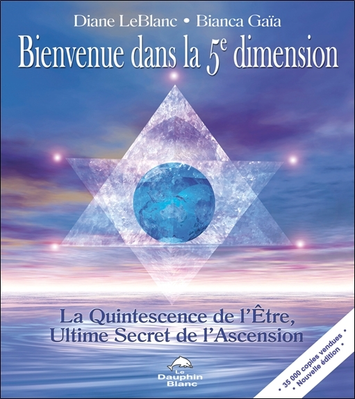 BIENVENUE DANS LA 5E DIMENSION - LA QUINTESSENCE DE L'ETRE, ULTIME SECRET DE L'ASCENSION