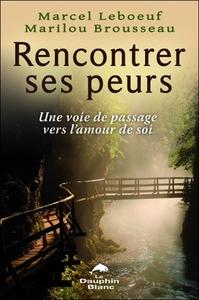 RENCONTRER SES PEURS - UNE VOIE DE PASSAGE VERS L'AMOUR DE SOI