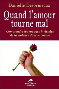 QUAND L'AMOUR TOURNE MAL - COMPRENDRE LES ROUAGES INVISIBLES DE LA VIOLENCE DANS LE COUPLE