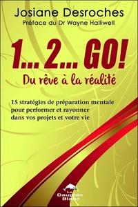 1...2... GO ! DU REVE A LA REALITE - 15 STRATEGIES DE PREPARATION MENTALE POUR PERFORMER...