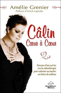 CALIN COEUR A COEUR - PARCOURS D'UNE ACTRICE VERS LA CALINOTHERAPIE