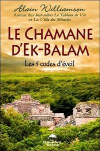 LE CHAMANE D'EK-BALAM - LES 5 CODES D'EVEIL