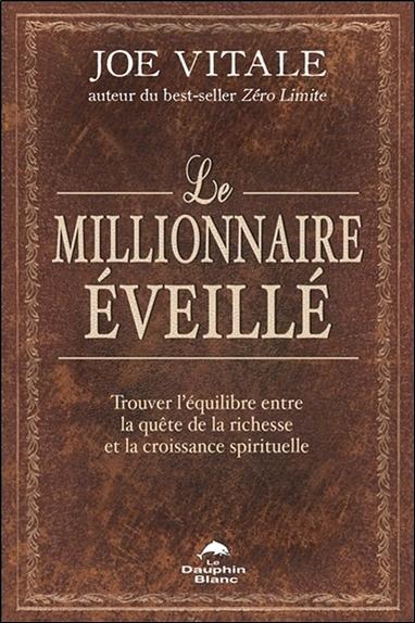 LE MILLIONNAIRE EVEILLE - TROUVER L'EQUILIBRE ENTRE LA QUETE DE LA RICHESSE ET LA CROISSANCE SPIRITU