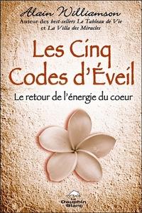 LES CINQ CODES D'EVEIL - LE RETOUR DE L'ENERGIE DU COEUR