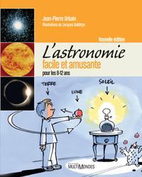 L ASTRONOMIE FACILE ET AMUSANTE POUR LES 8 12 ANS