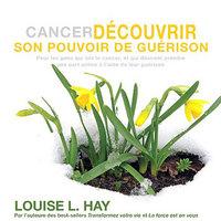 CANCER - DECOUVRIR SON POUVOIR DE GUERISON - CD