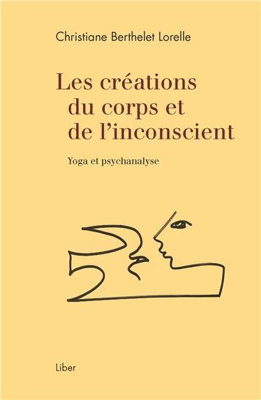 LES CREATIONS DU CORPS ET DE L'INCONSCIENT - YOGA ET PSYCHANALYSE