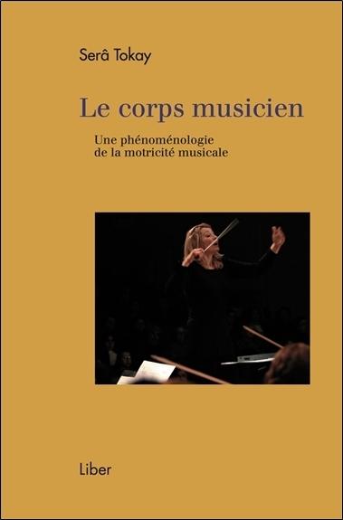 LE CORPS MUSICIEN - UNE PHENOMENOLOGIE DE LA MOTRICITE MUSICALE