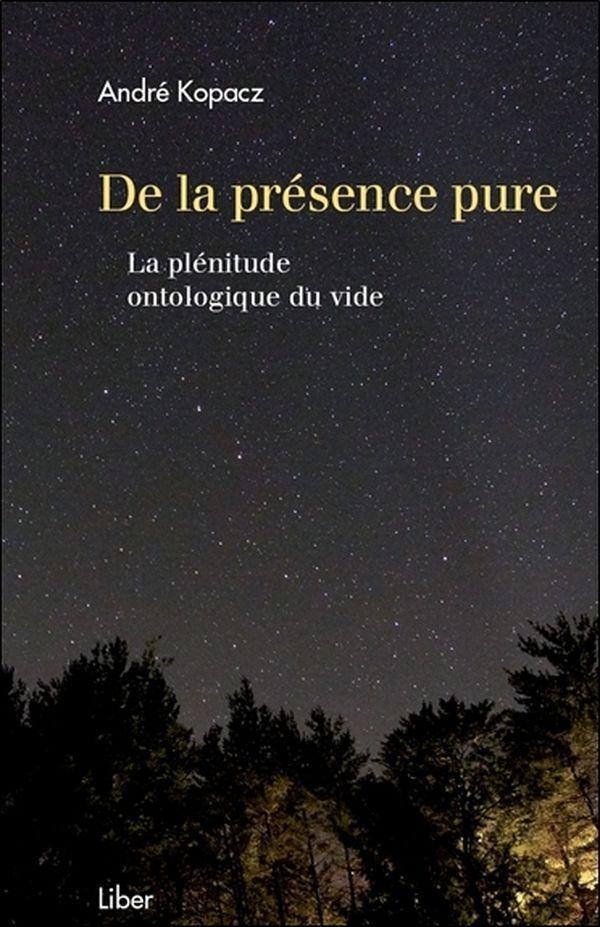 DE LA PRESENCE PURE - LA PLENITUDE ONTOLOGIQUE DU VIDE
