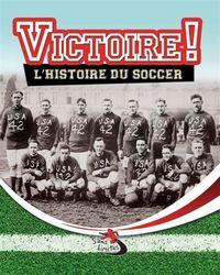 VICTOIRE! : L' HISTOIRE DU SOCCER