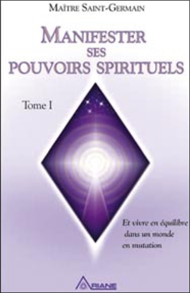 MANIFESTER SES POUVOIRS SPIRITUELS - TOME 1