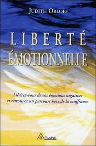 LIBERTE EMOTIONNELLE - LIBEREZ-VOUS DE VOS EMOTIONS NEGATIVES ET RETROUVEZ UN PARCOURS HORS DE LA SO