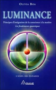 LUMINANCE - PRINCIPES D'INTEGRATION DE LA CONSCIENCE A LA MATIERE