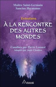 A LA RENCONTRE DES AUTRES MONDES - ENTRETIENS