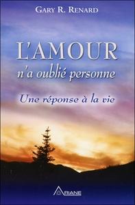 L'AMOUR N'A OUBLIE PERSONNE - UNE REPONSE A LA VIE