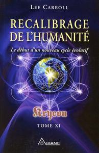 RECALIBRAGE DE L'HUMANITE - KRYEON T.11 - LE DEBUT D'UN NOUVEAU CYCLE EVOLUTIF