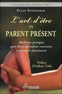 L'ART D'ETRE UN PARENT PRESENT - MEILLEURES PRATIQUES POUR ELEVER DES ENFANTS CONSCIENTS, CONFIANTS